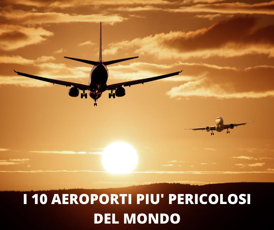 I 10 AEROPORTI PIU' PERICOLOSI DEL MONDO.pngCON SCRITTA
